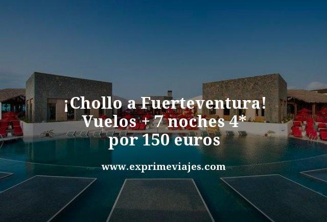 ¡CHOLLO! FUERTEVENTURA: VUELOS + 7 NOCHES 4* POR 150EUROS