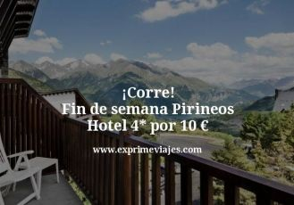 corre fin de semana pirineos hotel 4 estrellas por 10 euros