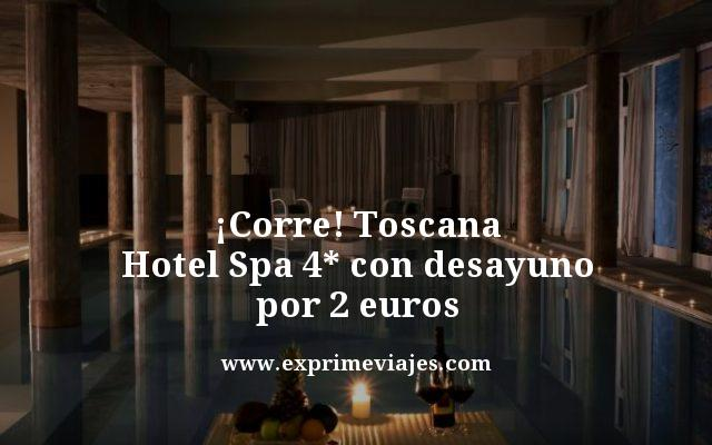 ¡CORRE! TOSCANA: HOTEL SPA 4* CON DESAYUNO POR 2EUROS