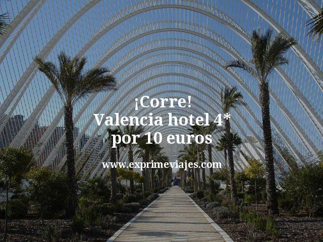¡Corre! Hotel 4* en Valencia por 10euros