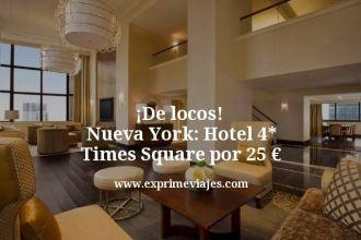 de locos Nueva York hotel 4 estrellas Times Square por 25 euros