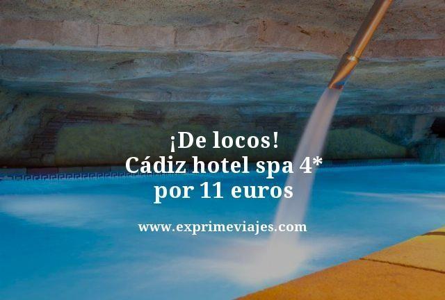 ¡De locos! Cádiz hotel spa 4* por 11euros