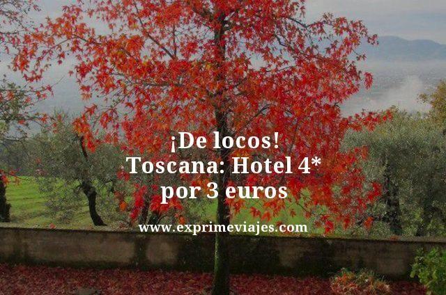 de locos toscana hotel 4 estrellas por 3 euros