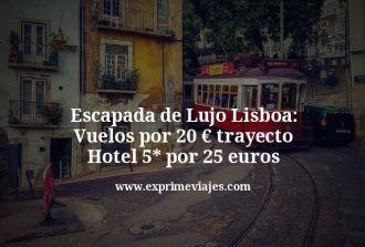 escapada de lujo lisboa vuelos por 20 euros trayecto hotel 5 estrellas por 25 euros