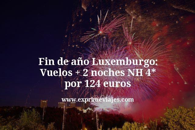 Fin de año Luxemburgo: Vuelos + 2 noches NH 4* por 124euros