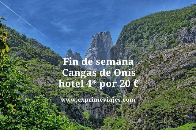 fin de semana cangas de anis hotel 4 estrellas por 20 euros