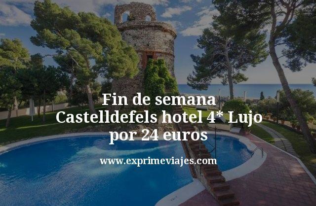 fin de semana castelldefels hotel 4 estrellas lujo por 24 euros