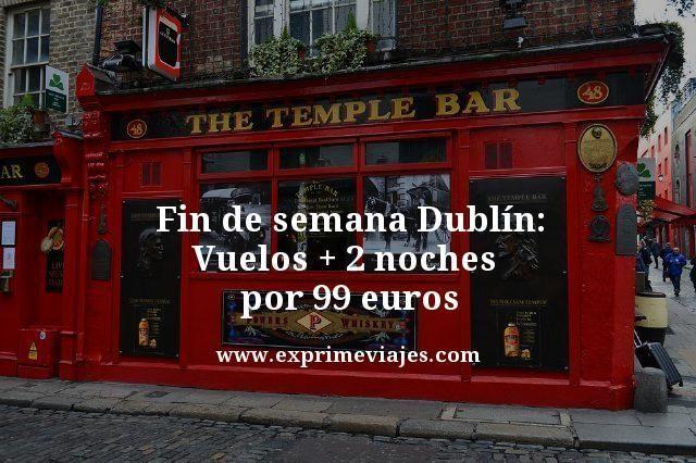 fin de semana Dublin vuelos mas dos noches por 99 euros