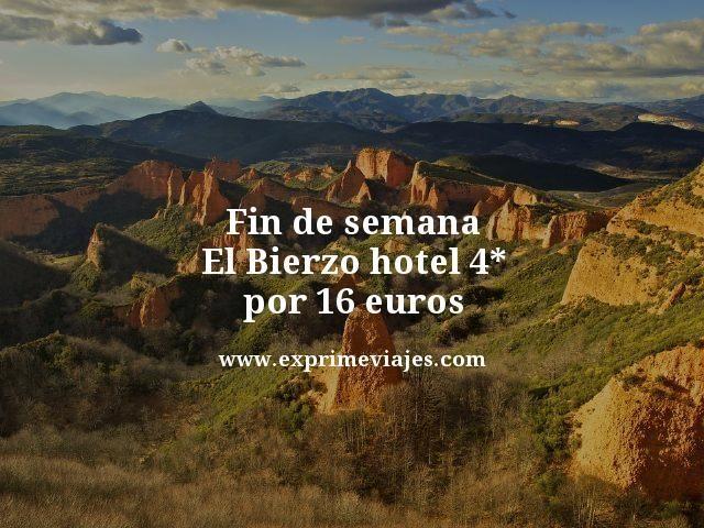 fin de semana el bierzo hotel 4 estrellas por 16 euros