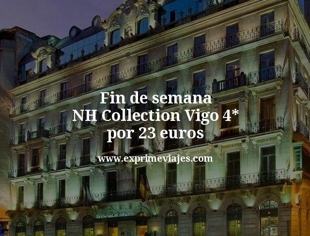 Fin de semana NH Collection Vigo 4* por 23euros