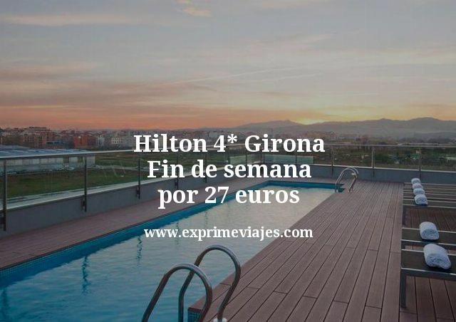Hilton Girona 4* fin de semana por 27euros