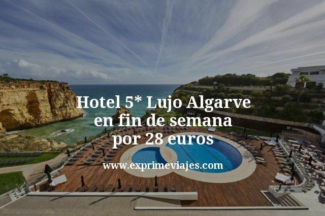 hotel 5 estrellas lujo algarve en fin de semana por 28 euros