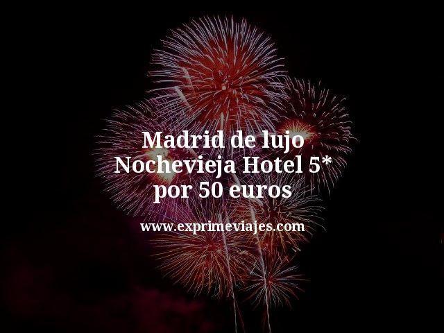 madrid de lujo nochevieja hotel 5 estrellas por 50 euros