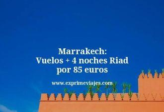 marrakech vuelos mas 4 noches riad por 85 euros