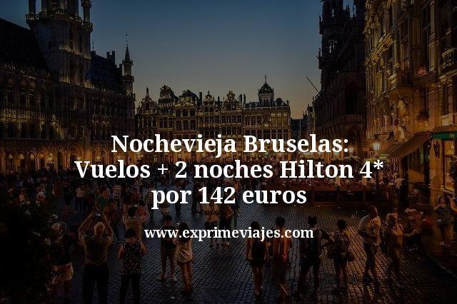 Nochevieja Bruselas: Vuelos + 2 noches Hilton 4* por 142euros