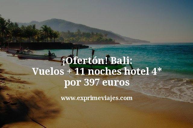 ¡Ofertón! Bali: vuelos + 11 noches hotel 4* por 397euros