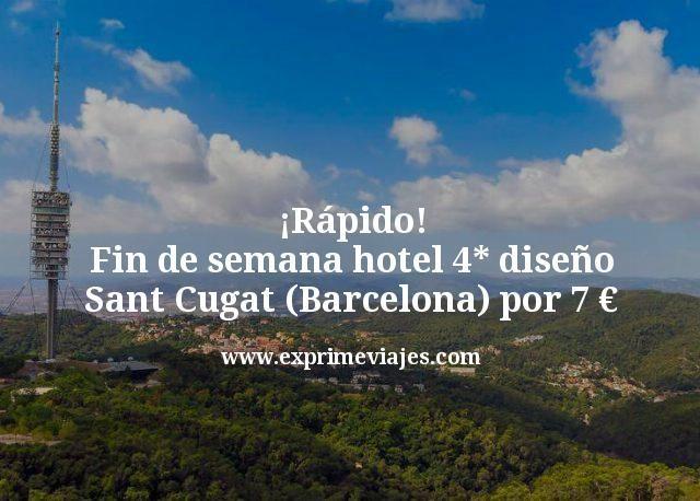 ¡Rápido! Fin de semana Hotel 4* diseño Sant Cugat (Barcelona) por 7euros