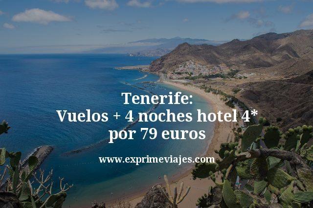 Tenerife: Vuelos + 4 noches hotel 4* por 79euros