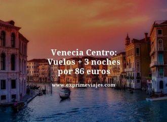 venecia centro vuelos mas 3 noches por 86 euros