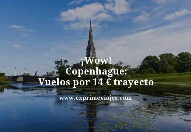¡Wow! Copenhague: Vuelos por 14euros trayecto