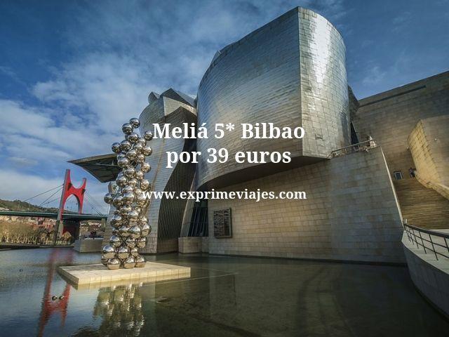 Meliá 5* Bilbao por 39euros