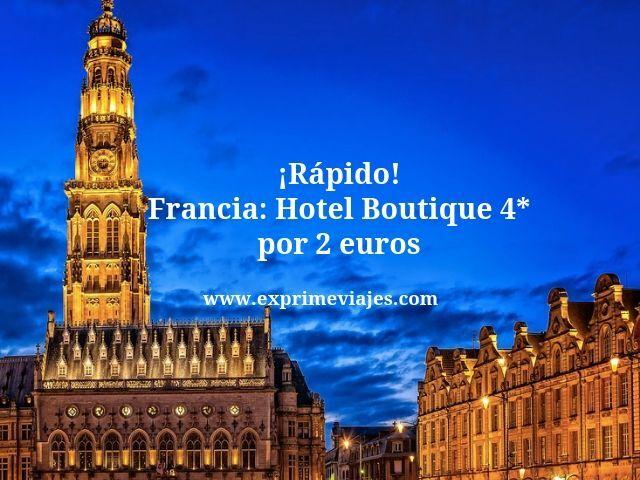 ¡Rápido! Francia: Hotel Boutique 4* por 2euros