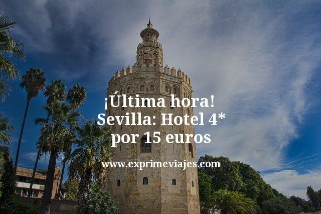 ¡Última hora! Sevilla: Hotel 4* por 15euros