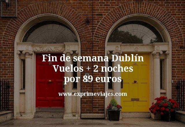 Fin de semana Dublín: vuelos + 2 noches por 89euros