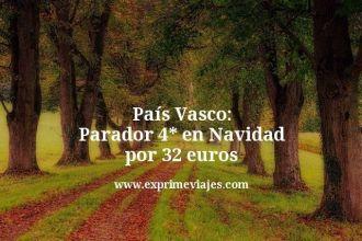 País Vasco: Parador 4 estrellas en Navidad por 32 euros