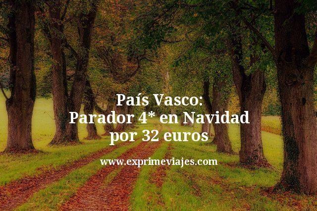 País Vasco: Parador 4* en Navidad por 32euros