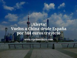 Alerta Vuelos a China desde España por 104 euros trayecto