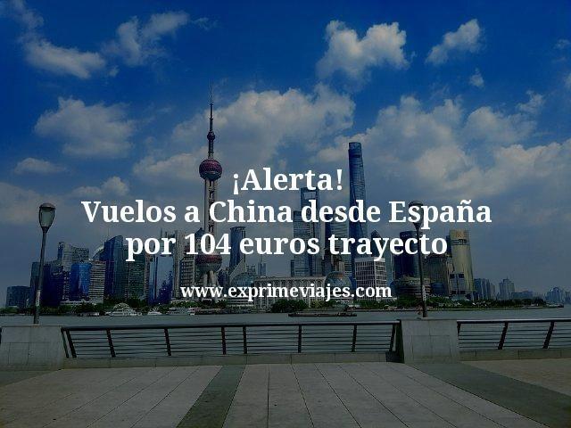 ¡De locos! Vuelos China desde España por 104euros trayecto