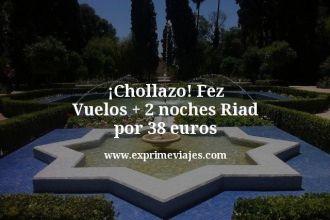 Chollazo fez vuelos mas dos noches riad por 38 euros