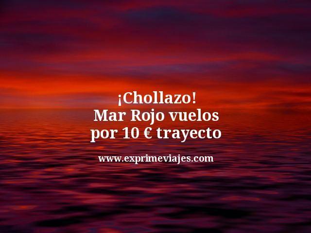 ¡Chollazo! Mar Rojo: Vuelos por 10euros trayecto