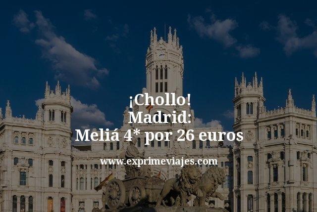 chollo madrid Melia 4 estrellas por 26 euros