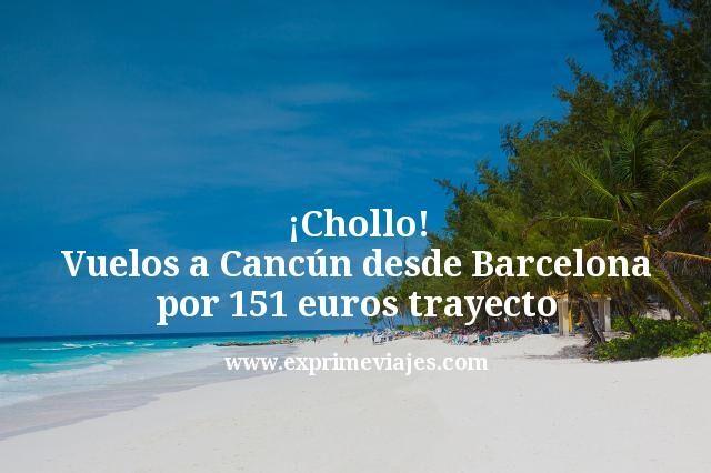 ¡Chollo! Vuelos a Cancún desde Barcelona por 151euros trayecto
