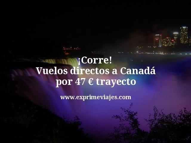 ¡Corre! Vuelos directos a Canadá por 47€ trayecto (incluido verano)