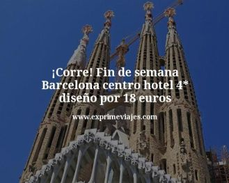 Corre Fin de semana Barcelona centro hotel 4 estrellas diseño por 18 euros