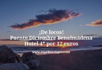de locos puente diciembre Benalmádena hotel 4 estrellas por 12 euros