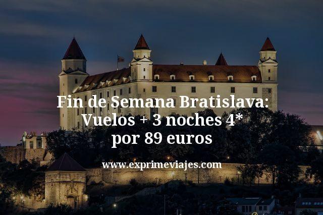 Fin de semana Bratislava: vuelos + 3 noches 4* por 89euros