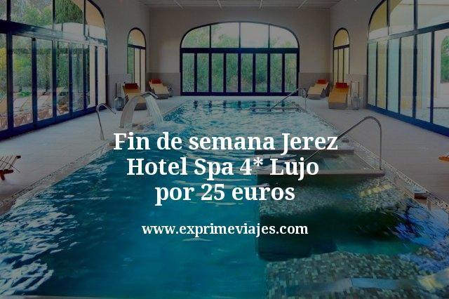 Fin de semana hotel Spa 4* Lujo Jerez por 25euros