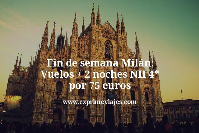 Fin de semana Milán: Vuelos + 2 noches NH 4* por 75euros