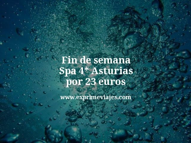 Fin de semana Spa 4* Asturias por 23euros