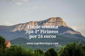 fin de semana spa 4 estrellas pirineos por 24 euros