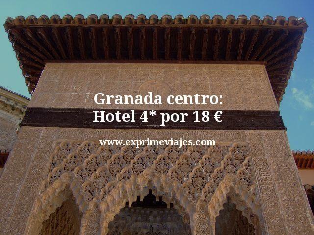 Granada centro: Hotel 4* por 18euros