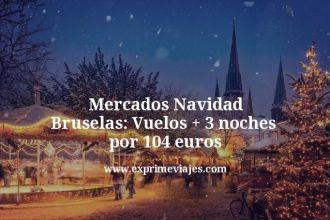mercados navidad bruselas vuelos mas 3 noches por 104 euros