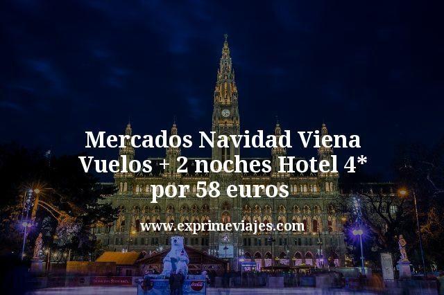 Mercados Navidad Viena Vuelos mas 2 noches Hotel 4 estrellas por 58 euros
