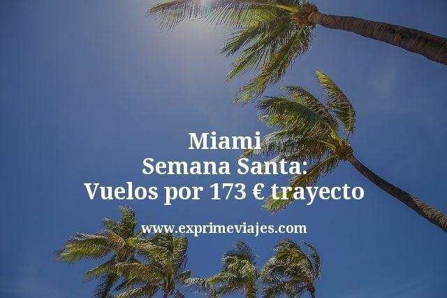 Miami Semana Santa vuelos por 173 euros trayecto