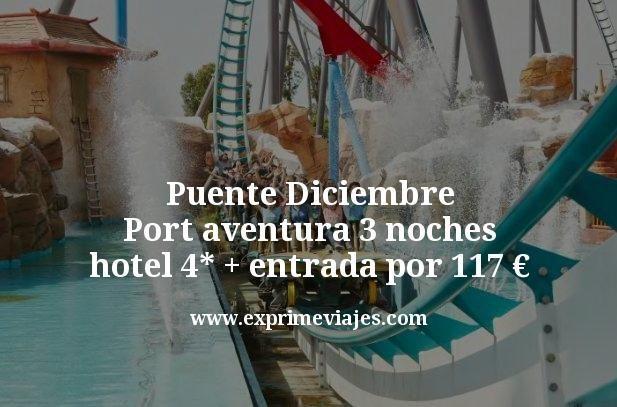 Puente Diciembre Port aventura 3 noches hotel 4 estrellas mas entrada por 117 euros