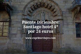 puente diciembre Santiago hotel 4 estrellas por 24 euros
